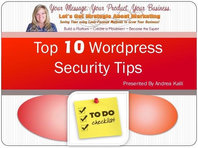 Presented By Andrea KalliTop 10 WordpressSecurity Tips