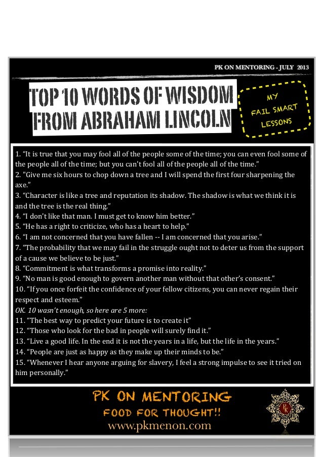 PK ON MENTORING - JULY 2013 TOP10WORDSOFWISDOM FROMABRAHAMLINCOLN 	 	 	 	 	 www.pkmenon.com FOOD FOR THOUGHT!! PK ON MENTO...