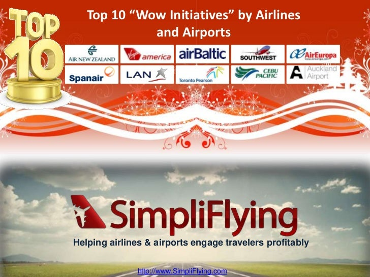 "Top 10 ""Wow Initiatives"" by Airlines             and AirportsHelping airlines & airports engage travelers profitably      ..."