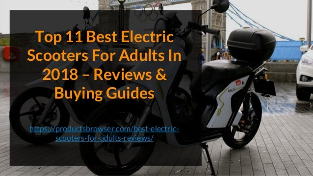 Top 11 Best Electric Scooters For Adults In 2018 – Reviews & Buying Guides https://productsbrowser.com/best-electric- scoo...