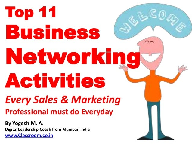 Top 11BusinessNetworkingActivitiesEvery Sales & MarketingProfessional must do EverydayBy Yogesh M. A.Digital Leadership Co...