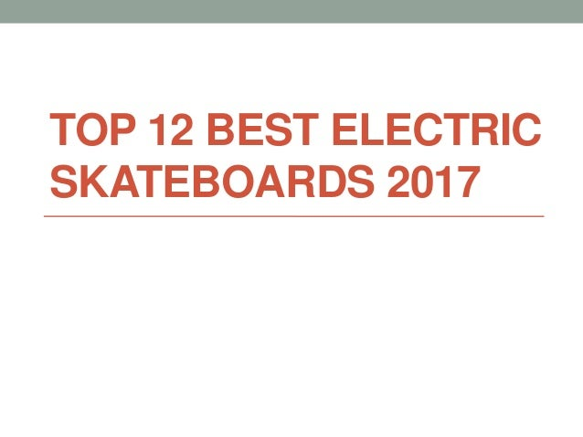 TOP 12 BEST ELECTRIC SKATEBOARDS 2017