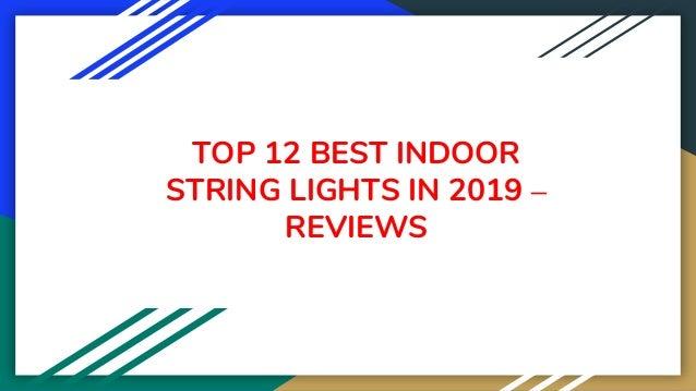 TOP 12 BEST INDOOR STRING LIGHTS IN 2019 – REVIEWS