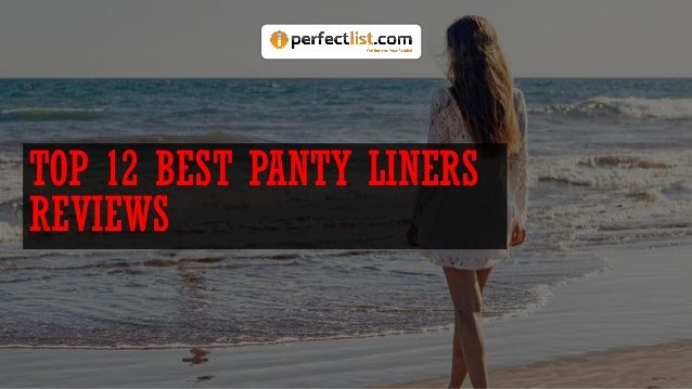 TOP 12 BEST PANTY LINERS REVIEWS