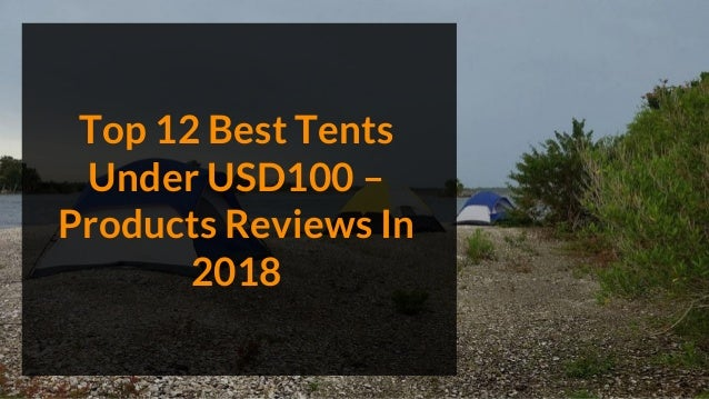 Top 12 Best Tents Under USD100 – Products Reviews In 2018