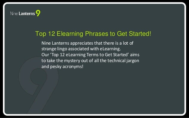 Top 12 Elearning Phrases to Get Started!  Nine Lanterns appreciates that there is a lot of  strange lingo associated with ...