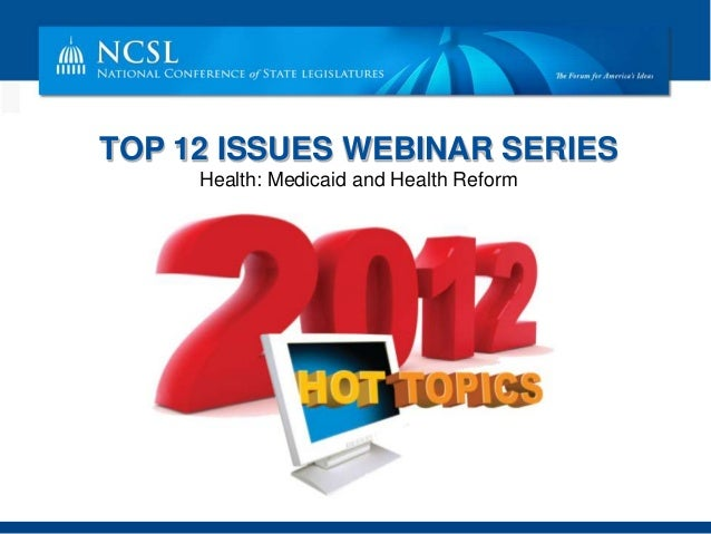 TOP 12 ISSUES WEBINAR SERIES     Health: Medicaid and Health Reform