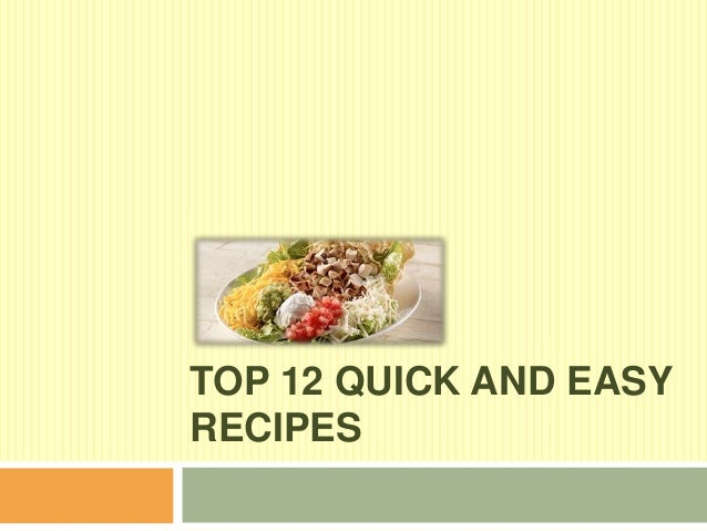 TOP 12 QUICK AND EASYRECIPES