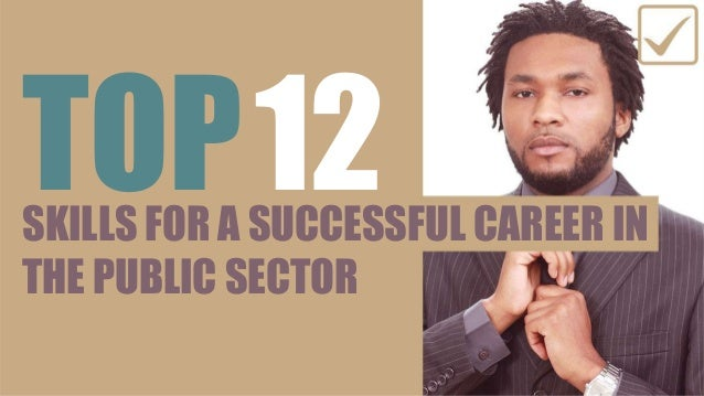 SKILLS FOR A SUCCESSFUL CAREER IN THE PUBLIC SECTOR TOP12