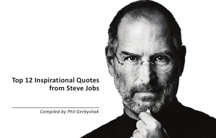 Top 12 Inspirat ional Quotes            from Steve Jobs        Compiled by Phil Gerbyshak