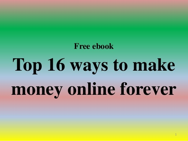 Free ebook Top 16 ways to make money online forever 1