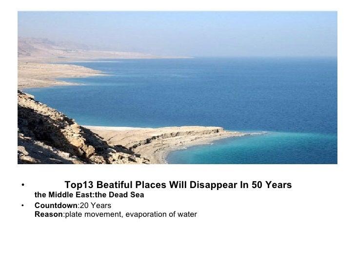 <ul><li>Top13 Beatiful Places Will Disappear In 50 Years the Middle East:the Dead Sea </li></ul><ul><li>Countdown :20 Year...
