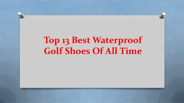 30226f90eff8e top-13-best-waterproof-golf-shoes-of-all-time-1-638.jpg?cb=1549095769