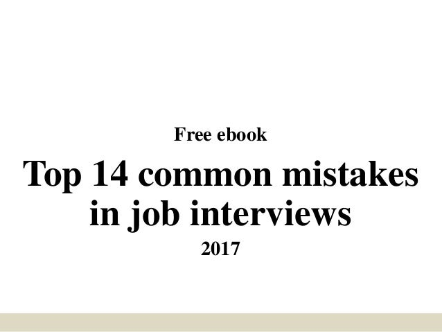 Free ebook Top 14 common mistakes in job interviews 2017
