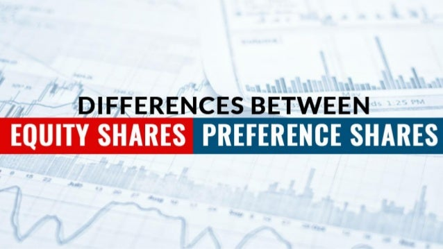 Difference Between the Equity and the Preference Shares: Given below are the differences between the equity shares and pre...