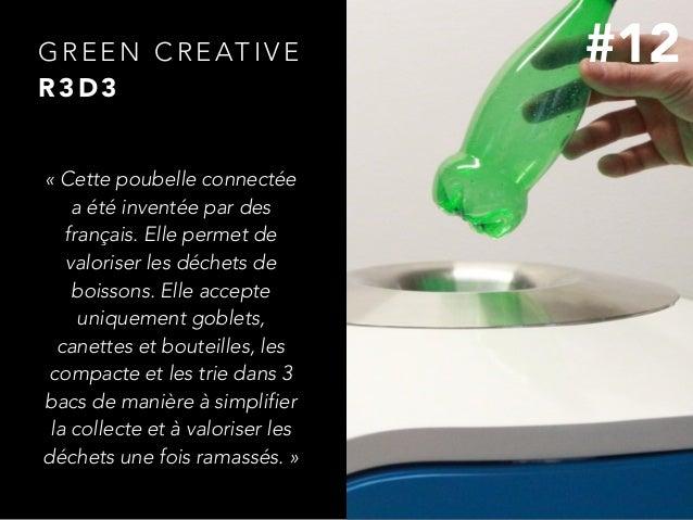 G R E E N C R E AT I V E R 3 D 3 «Cette poubelle connectée a été inventée par des français. Elle permet de valoriser les ...