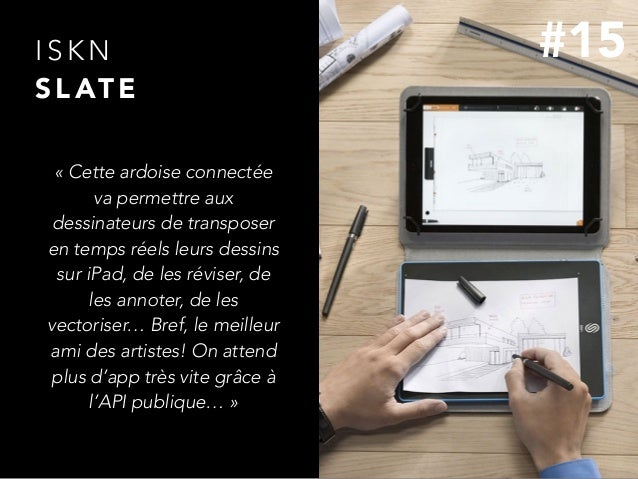 I S K N S L AT E «Cette ardoise connectée va permettre aux dessinateurs de transposer en temps réels leurs dessins sur iP...