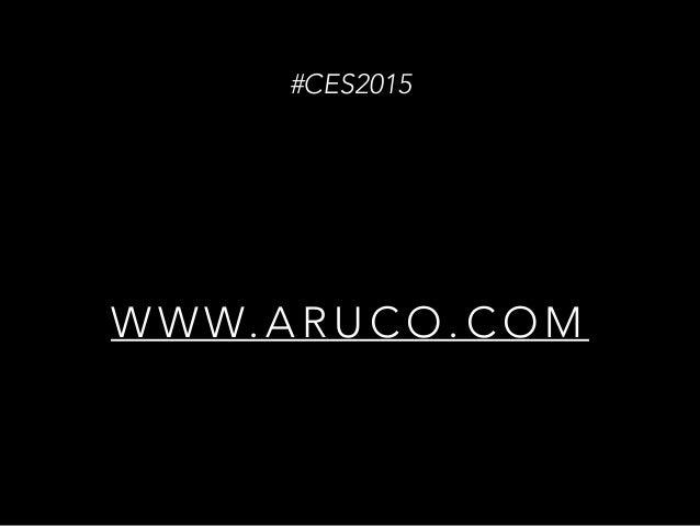 W W W. A R U C O . C O M #CES2015