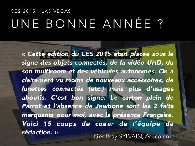 U N E B O N N E A N N É E ? C E S 2 0 1 5 - L A S V E G A S «Cette édition du CES 2015 était placée sous le signe des obj...