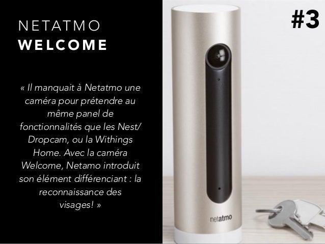 N E TAT M O W E L C O M E «Il manquait à Netatmo une caméra pour prétendre au même panel de fonctionnalités que les Nest/...