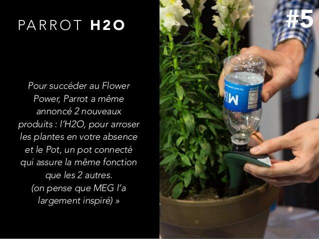 PA R R O T H 2 O Pour succéder au Flower Power, Parrot a même annoncé 2 nouveaux produits : l'H2O, pour arroser les plante...