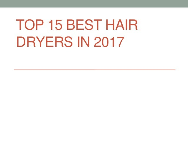 TOP 15 BEST HAIR DRYERS IN 2017