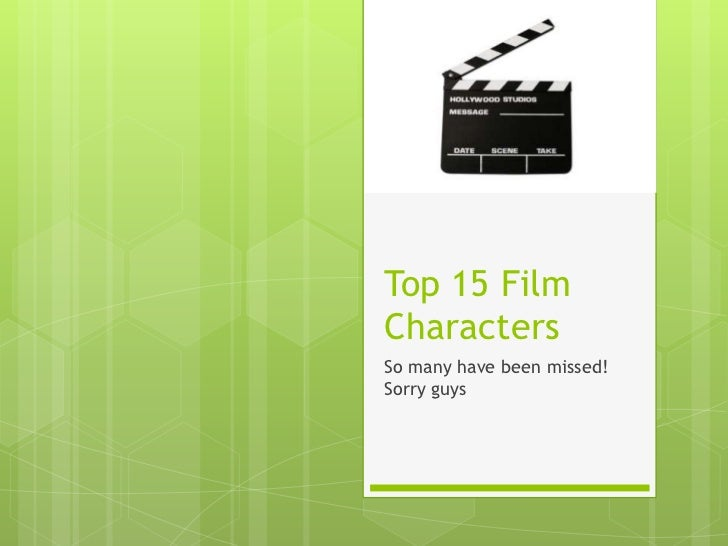 Top 15 FilmCharactersSo many have been missed!Sorry guys