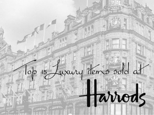 Top 15 luxury items sold at Harrods On a trip to Harrods you'll more often than not go back home empty handed. On rare occ...
