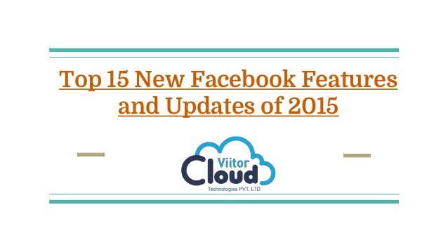 Top 15 New Facebook Features and Updates of 2015