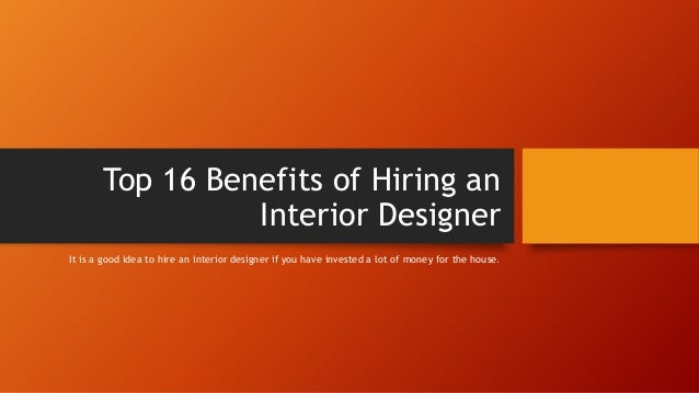 top 16 benefits of hiring an interior designer