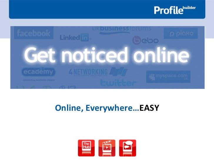 <ul><li>Online, Everywhere… EASY </li></ul>