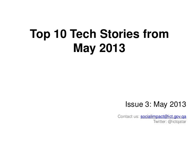 Top 10 Tech Stories from May 2013  Issue 3: May 2013 Contact us: socialimpact@ict.gov.qa Twitter: @ictqatar