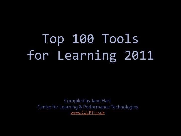 Top 100 Toolsfor Learning 2011              Compiled by Jane Hart Centre for Learning & Performance Technologies          ...