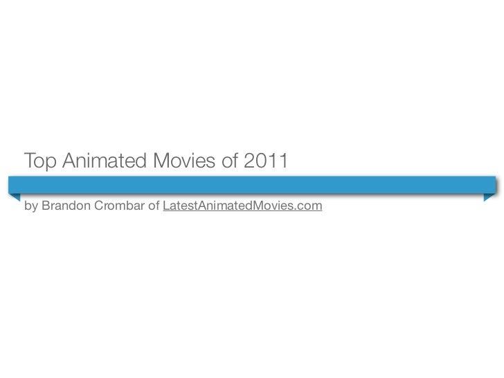 Top Animated Movies of 2011by Brandon Crombar of LatestAnimatedMovies.com