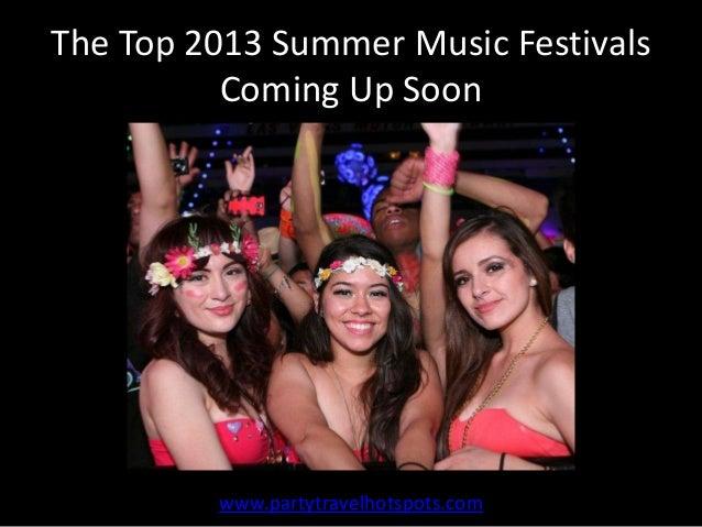 The Top 2013 Summer Music FestivalsComing Up Soonwww.partytravelhotspots.com