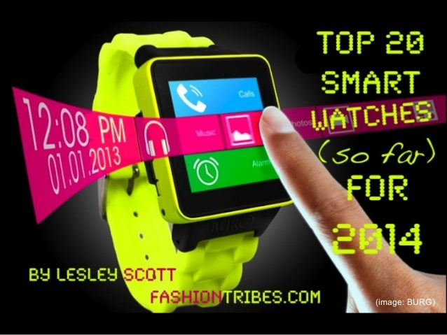 Top 20 Smart Watches (so far) for 2014 By Lesley Scott, Fashiontribes.com  (image: BURG)