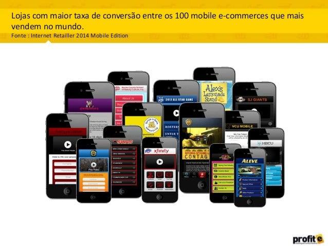 Lojas com maior taxa de conversão entre os 100 mobile e-commerces que mais vendem no mundo. Fonte : Internet Retailler 201...