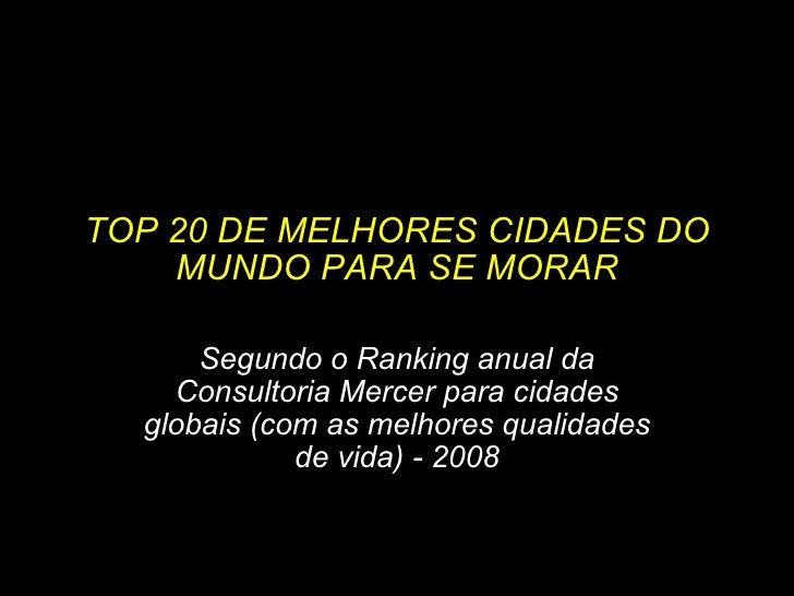 TOP 20 DE MELHORES CIDADES DO MUNDO PARA SE MORAR Segundo o Ranking anual da Consultoria Mercer para cidades globais (com ...