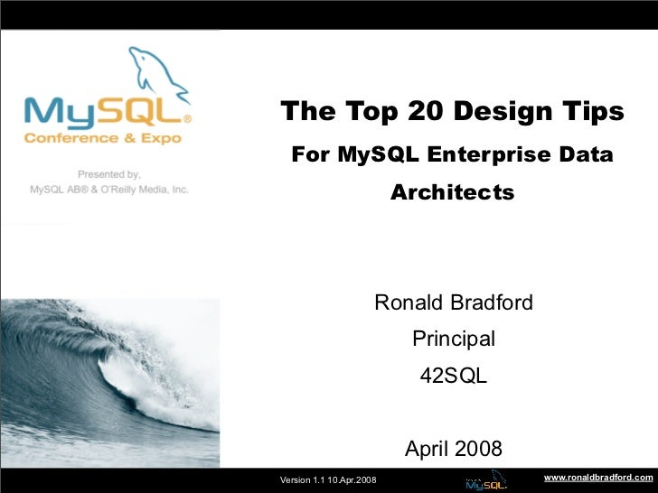 The Top 20 Design Tips                      The Top 20 Design Tips                      For MySQL Enterprise Data         ...