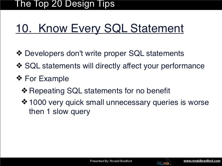 The Top 20 Design Tips  10. Know Every SQL Statement ❖ Developers don't write proper SQL statements ❖ SQL statements will ...