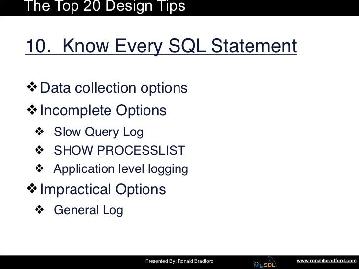 The Top 20 Design Tips  10. Know Every SQL Statement  ❖ Data collection options ❖ Incomplete Options  ❖ Slow Query Log  ❖ ...