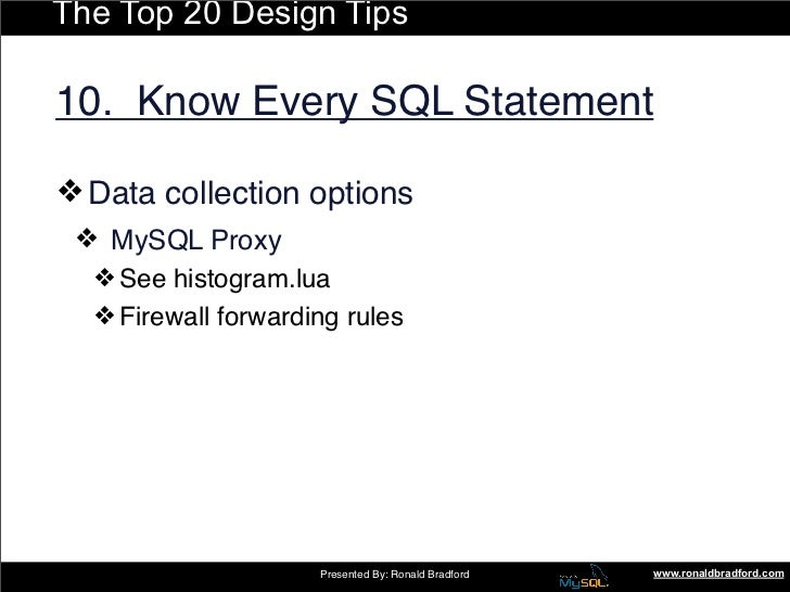 The Top 20 Design Tips  10. Know Every SQL Statement  ❖ Data collection options  ❖ MySQL Proxy   ❖ See histogram.lua   ❖ F...