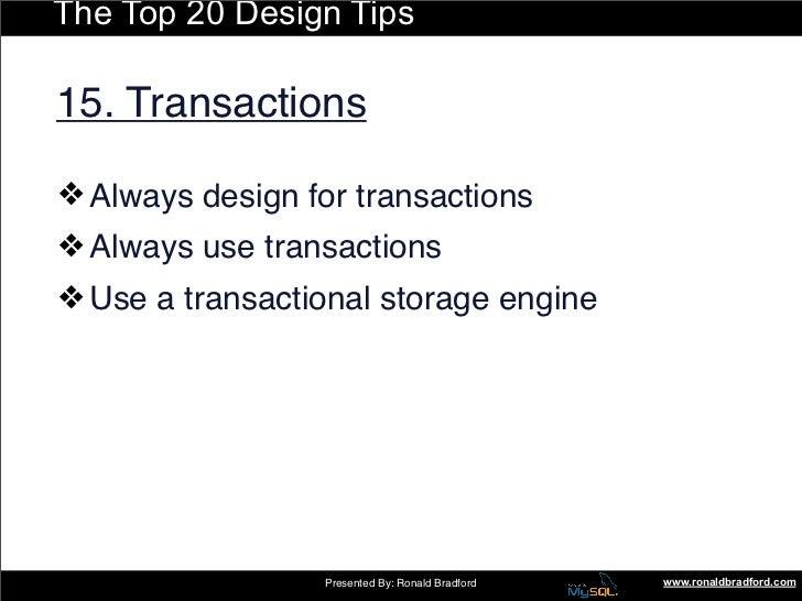 The Top 20 Design Tips  15. Transactions  ❖ Always design for transactions ❖ Always use transactions ❖ Use a transactional...