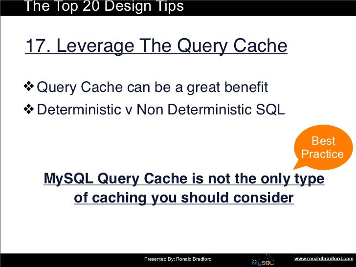 The Top 20 Design Tips  17. Leverage The Query Cache  ❖ Query Cache can be a great benefit ❖ Deterministic v Non Determinis...