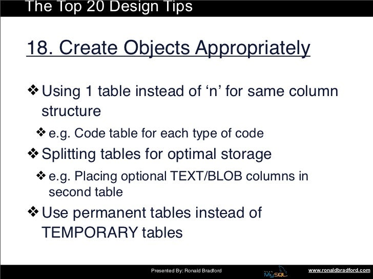 The Top 20 Design Tips  18. Create Objects Appropriately  ❖ Using 1 table instead of ʻn' for same column   structure  ❖ e....