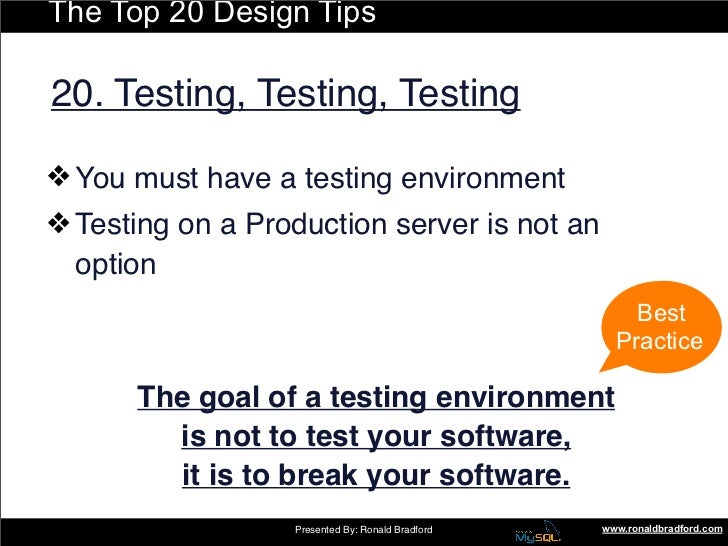 The Top 20 Design Tips  20. Testing, Testing, Testing  ❖ You must have a testing environment ❖ Testing on a Production ser...