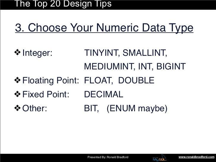 The Top 20 Design Tips  3. Choose Your Numeric Data Type  ❖ Integer:       TINYINT, SMALLINT,                  MEDIUMINT, ...