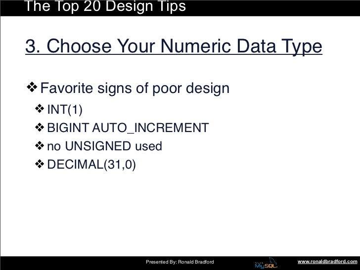 The Top 20 Design Tips  3. Choose Your Numeric Data Type  ❖ Favorite signs of poor design  ❖ INT(1)  ❖ BIGINT AUTO_INCR...