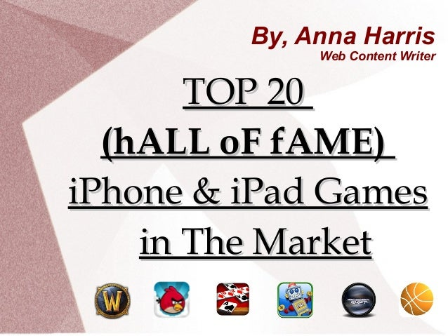 By, Anna Harris Web Content Writer TOP 20TOP 20 (hALL oF fAME)(hALL oF fAME) iPhone & iPad GamesiPhone & iPad Games in The...