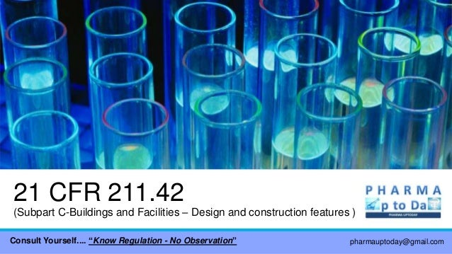 21 CFR 211.42 (Subpart C-Buildings and Facilities – Design and construction features ) pharmauptoday@gmail.comConsult Your...